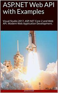 Web API with Examples: ASP.NET Core 2 & Web API. Modern Web Application Development