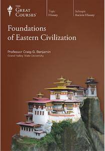 TTC Video - Foundations of Eastern Civilization [repost]
