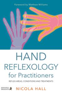 Hand Reflexology for Practitioners: Reflex Areas, Conditions and Treatments (repost)