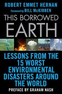 This Borrowed Earth: Lessons from the Fifteen Worst Environmental Disasters around the World (Repost)