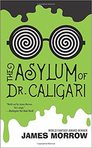 The Asylum of Dr. Caligari - James K. Morrow