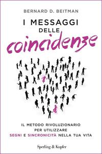 Bernard D. Beitman - I messaggi delle coincidenze. Il metodo rivoluzionario per utilizzare segni (2016)
