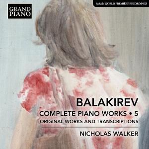 Nicholas Walker- Balakirev: Complete Piano Works, Vol. 5 (2019)