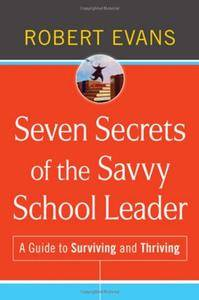 Seven Secrets of the Savvy School Leader: A Guide to Surviving and Thriving (Repost)