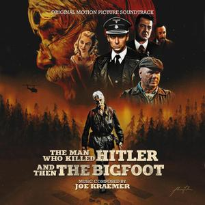 Joe Kraemer - The Man Who Killed Hitler and Then the Bigfoot (Original Motion Picture Soundtrack) (2019)