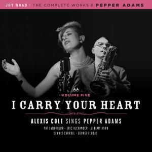 Alexis Cole - I Carry Your Heart (The Complete Works of Pepper Adams, Volume 5) (2012)