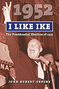 I Like Ike: The Presidential Election of 1952 (American Presidential Elections) [Kindle Edition]