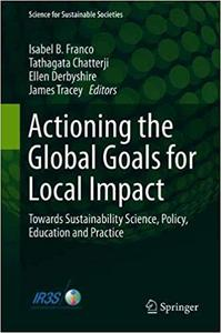 Actioning the Global Goals for Local Impact: Towards Sustainability Science, Policy, Education and Practice