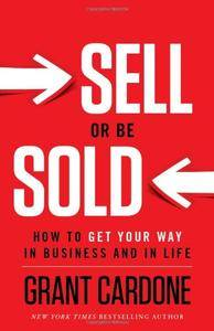 Sell or Be Sold: How to Get Your Way in Business and in Life [Repost]