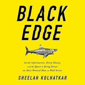 Black Edge: Inside Information, Dirty Money, and the Quest to Bring Down the Most Wanted Man on Wall Street [Audiobook]