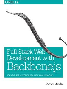 Full Stack Web Development with Backbone.js: Scalable Application Design with 100% JavaScript