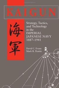 Kaigun: Strategy, Tactics, and Technology in the Imperial Japanese Navy, 1887-1941 [Repost]