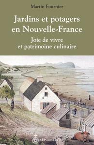 """Martin Fournier, """"Jardins et potagers en Nouvelle-France : Joie de vivre et patrimoine culinaire"""""""