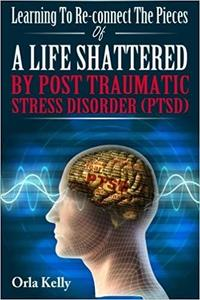 Learning To Re-connect the Pieces Of A Life Shattered By PTSD