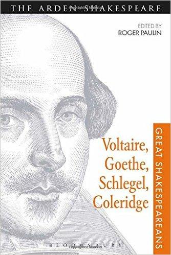 Voltaire, Goethe, Schlegel, Coleridge: Great Shakespeareans: Volume III (repost)