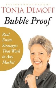 Bubble Proof: Real Estate Strategies that Work in any Market (repost)
