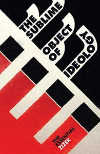 The Sublime Object of Ideology (Second Edition)  (The Essential Zizek)
