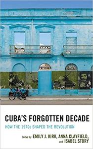 Cuba's Forgotten Decade: How the 1970s Shaped the Revolution