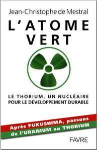 """Jean-Christophe de Mestral, """"L'atome vert : Le thorium, un nucléaire pour le développement durable"""" (repost)"""