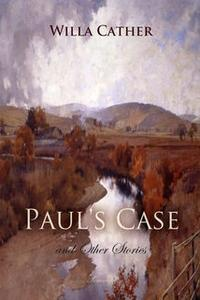 «Paul's Case and Other Stories» by Willa Cather