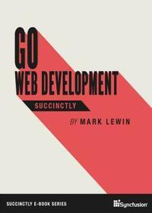 Go Web Development Succinctly by Mark Lewin