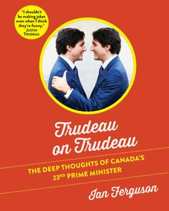 Trudeau on Trudeau: The Deep Thoughts of Canada's 23rd Prime Minister