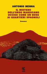Antonio Menna - Il mistero dell'orso marsicano ucciso come un boss ai quartieri spagnoli (Repost)