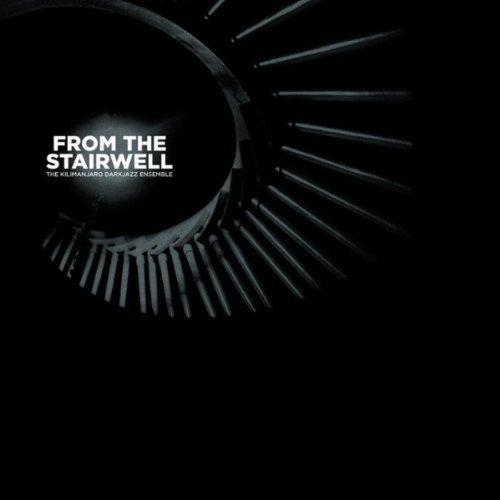 The Kilimanjaro Darkjazz Ensemble - From The Stairwell (2011)