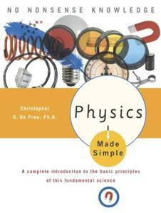 Physics Made Simple: A Complete Introduction to the Basic Principles of This Fundamental Science
