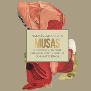 Natalia Lafourcade - Musas: Un Homenaje al Folclore Latinoamericano en Manos de Los Macorinos. Vol. 1 (2017)