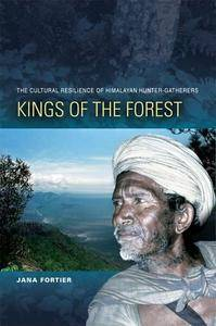 Kings of the Forest: The Cultural Resilience of Himalayan Hunter-Gatherers(Repost)