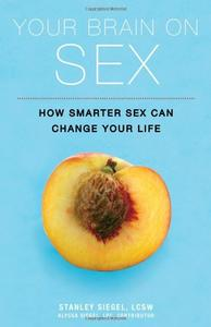 Your Brain on Sex: How Smarter Sex Can Change Your Life (Repost)