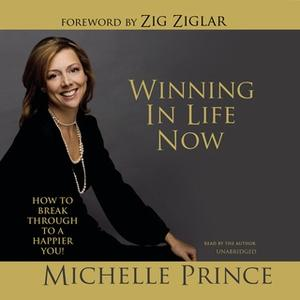 «Winning in Life Now: How to Break Through to a Happier You!» by Michelle Prince