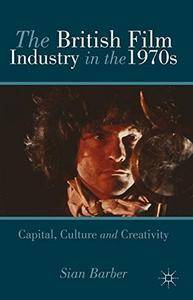 The British Film Industry in the 1970s: Capital, Culture and Creativity(Repost)