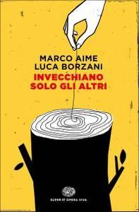 Marco Aime, Luca Borzani - Invecchiano solo gli altri