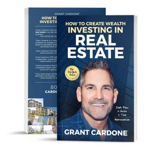 Grant Cardone - How to Create Wealth Investing In Real Estate