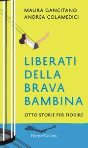 Maura Gancitano, Andrea Colamedici - Liberati della brava bambina
