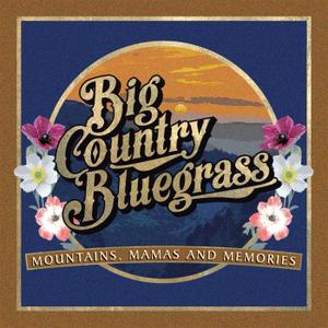 Big Country Bluegrass - Mountains, Mamas and Memories (2019)