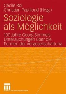 Soziologie als Möglichkeit: 100 Jahre Georg Simmels Untersuchungen über die Formen der Vergesellschaftung