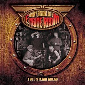 Barry Goudreau's Engine Room - Full Steam Ahead (2017)