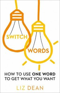 Switchwords: How to Use One Word to Get What You Want (Repost)