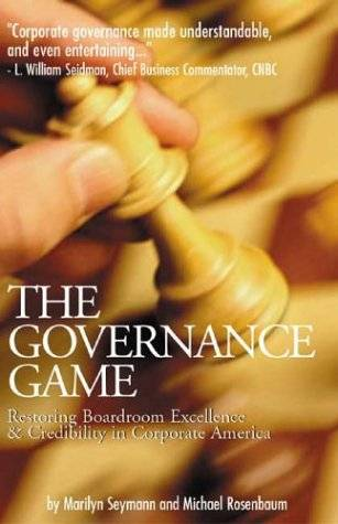The Goverence Game: Restoring Boardroom Excellence & Credibility in Corporate America
