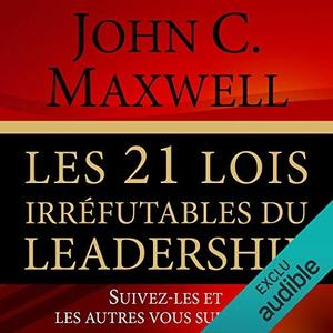 """John Maxwell, """"Les 21 lois irréfutables du leadership: Suivez-les et les autres vous suivront"""""""