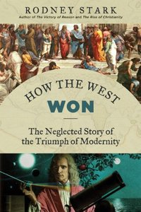 How the West Won: The Neglected Story of the Triumph of Modernity (Repost)