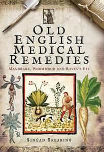 Old English Medical Remedies : Mandrake, Wormwood and Raven's Eye