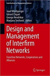 Design and Management of Interfirm Networks: Franchise Networks, Cooperatives and Alliances