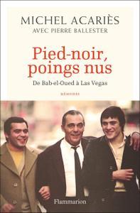 """Michel Acariès, """"Pied-noir, poings nus - De Bab-el-Oued à Las Vegas"""""""