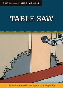 Table Saw. The Missing Shop Manual
