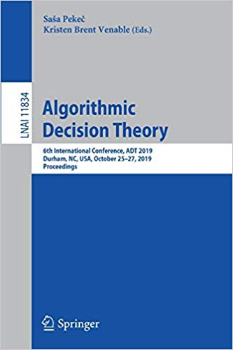 Algorithmic Decision Theory: 6th International Conference, ADT 2019, Durham, NC, USA, October 25–27, 2019, Proceedings