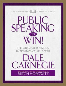 «Public Speaking to Win (Condensed Classics):The Original Formula to Speaking With Power» by Mitch Horowitz,Dale Carnegi